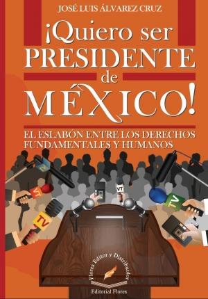 ¡QUIERO SER PRESIDENTE DE MÉXICO!