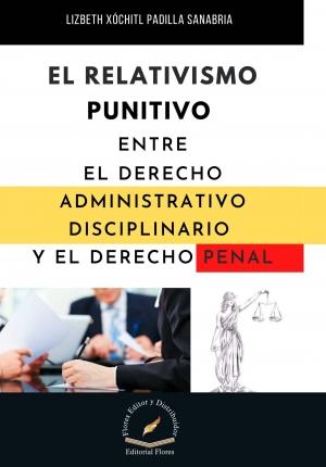 EL RELATIVISMO PUNITIVO ENTRE EL DERECHO ADMINISTRATIVO DISCIPLINARIO Y EL DERECHO PENAL