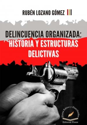 DELINCUENCIA ORGANIZADA: HISTORIA Y ESTRUCTURAS DELICTIVAS