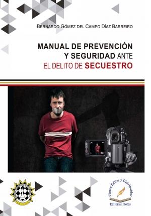 MANUAL DE PREVENCIÓN Y SEGURIDAD ANTE EL DELITO DE SECUESTRO